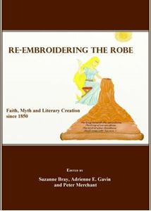 Picture of Re-embroidering the Robe: Faith, Myth and Literary Creation Since 1850
