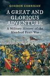 Picture of Great and Glorious Adventure: A Military History of the Hundred Years War