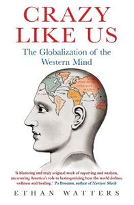Picture of Crazy Like Us:The globalization of the western mind