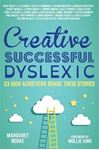 Picture of Creative, Successful, Dyslexic:  23 High Achievers Share Their Stories