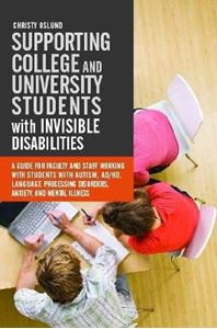 Picture of Supporting College and University Students with Invisible Disabilities: A Guide for Faculty and Staff Working with Students with Autism, AD/HD, Language Processing Disorders, Anxiety, and Mental Illness