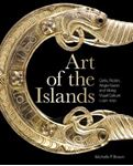 Picture of Art of the Islands: Celtic, Pictish, Anglo-Saxon and Viking Visual Culture, C. 450-1050