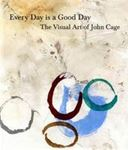 Picture of Every Day is a Good Day: The Visual Art of John Cage