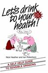 Picture of Let's Drink to Your Health!: A Self-help Guide to Sensible Drinking