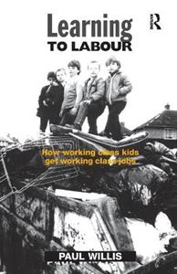 Picture of Learning to Labour: How Working Class Kids Get Working Class Jobs