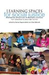 Picture of Learning Spaces for Social Justice: International Perspectives on Exemplary Practices from Preschool to Secondary School