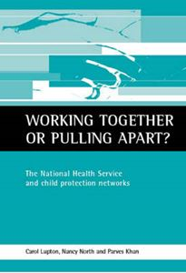 Picture of Working Together or Pulling Apart?  The National Health Service and Child Protection Networks