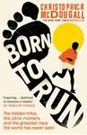 Picture of Born to Run: The Hidden Tribe, the Ultra-runners, and the Greatest Race the World Has Never Seen