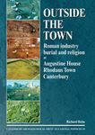 Picture of Outside the Town: Roman Industry, Burial and Religion at Augustine House, Rhodaus Town, Canterbury
