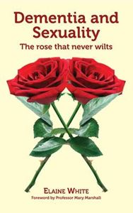 Picture of Dementia and Sexuality: A Rose That Never Wilts