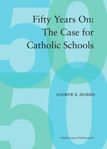 Picture of 50 Years on: The Case for Catholic Schools