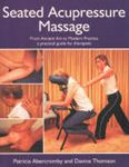 Picture of Seated Acupressure Massage: From Ancient Art to Modern Practice - A Practical Guide for Therapists