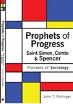Picture of Prophets of Progress: Saint Simon, Comte & Spencer: Pioneers of Sociology