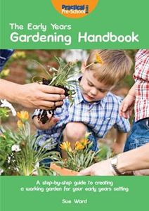 Picture of Early Years Gardening Handbook: A Step-by-step Guide to Creating a Working Garden for Your Early Years Setting