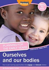Picture of Planning for the Early Years: Ourselves and Our Bodies: How to Plan Learning Opportunities That Engage and Interest Children