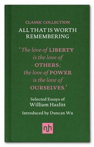 Picture of All That is Worth Remembering: Selected Essays of William Hazlitt