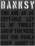 Picture of Banksy. You are an Acceptable Level of Threat and If You Were Not You Would Know About it