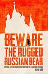 Picture of Beware the Rugged Russian Bear: British Adventurers Confronting the Bolsheviks