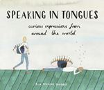 Picture of Speaking in Tongues: Curious Expressions from Around the World