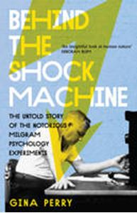 Picture of Behind the Shock Machine: The Untold Story of the Notorious Milgram Psychology Experiments