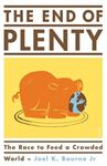 Picture of End of Plenty: The Race to Feed a Crowded World
