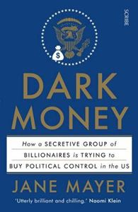 Picture of Dark Money: How a Secretive Group of Billionaires is Trying to Buy Political Control in the US