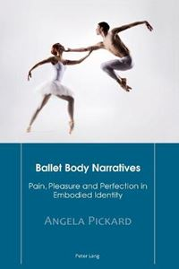 Picture of Ballet Body Narratives: Pain, Pleasure and Perfection in Embodied Identity