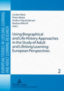 Picture of Using Biographical and Life History Approaches in the Study of Adult and Lifelong Learning: European Perspectives: 2 (European Studies in Lifelong Learning and Adult Learning Res)