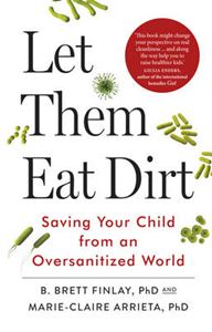 Picture of Let Them Eat Dirt: Saving Your Child from an Over-Sanitized World