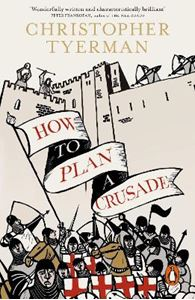 Picture of How to Plan a Crusade: Reason and Religious War in the High Middle Ages