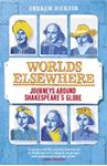 Picture of Worlds Elsewhere: Journeys Around Shakespeare's Globe