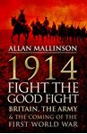 Picture of 1914: Fight the Good Fight: Britain, the Army and the Coming of the First World War