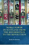 Picture of Noble Power in Scotland from the Reformation to the Revolution
