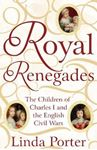 Picture of Royal Renegades: The Children of Charles I and the English Civil Wars