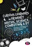 Picture of Curious Learners in Primary Maths, Science, Computing and DT
