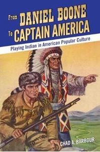 Picture of From Daniel Boone to Captain America: Playing Indian in American Popular Culture