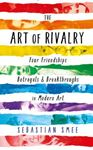 Picture of Art of Rivalry: Four Friendships, Betrayals, and Breakthroughs in Modern Art