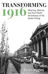 Picture of Transforming 1916: Meaning, Memory and the Fiftieth Anniversary of the Easter Rising