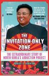 Picture of Invitation-Only Zone: The True Story of North Korea's Abduction Project