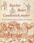 Picture of Butcher, Baker, Candlestick Maker: Surviving the Great Fire of London