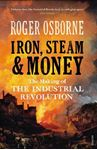 Picture of Iron, Steam & Money: The Making of the Industrial Revolution