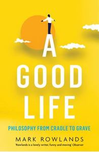 Picture of Good Life: Philosophy from Cradle to Grave