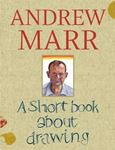 Picture of Andrew Marr: A Short Book About Drawing