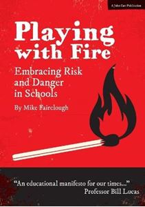 Picture of PLAYING WITH FIRE: EMBRACING RISK AND DANGER IN SCHOOLS