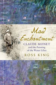 Picture of Mad Enchantment: Claude Monet and the Painting of the Water Lilies