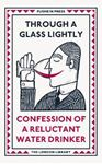 Picture of Through a Glass Lightly: Confession of a Reluctant Water Drinker