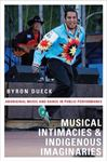 Picture of Musical Intimacies and Indigenous Imaginaries: Aboriginal Music and Dance in Public Performance