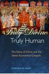 Picture of Truly Divine and Truly Human: The Story of Christ and the Seven Ecumenical Councils