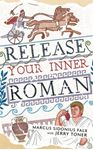 Picture of Release Your Inner Roman by Marcus Sidonius Falx