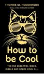 Picture of How to be Cool: The 150 Essential Idols, Ideals and Other Cool S***